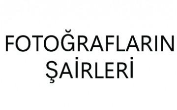 FOTOĞRAFLARIN ŞAİRLERİ